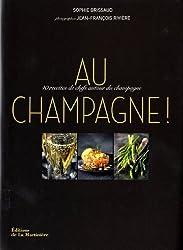 Au champagne ! : 40 recettes de chefs autour du champagne