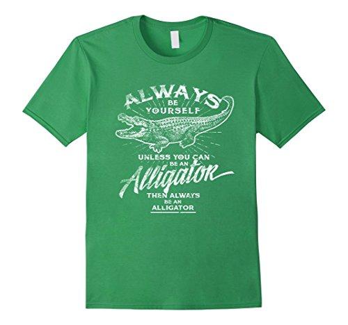 Mens Always Be Yourself T-Shirt Be An Alligator Love Gator Gift XL Grass Love Alligators