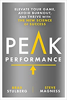 Peak Performance: Elevate Your Game, Avoid Burnout, and Thrive with the New Science of Success by [Brad Stulberg, Steve Magness]