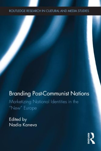 "Branding Post-Communist Nations: Marketizing National Identities in the ""New"" Europe (Routledge Research in Cultural and Media Studies)"