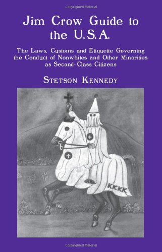 Jim Crow Guide to the U.S.A.: The Laws, Customs and Etiquette Governing the Conduct of Nonwhites and Other Minorities as