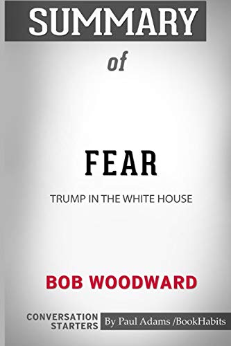 Summary of Fear: Trump in the White House by Bob Woodward: Conversation Starters