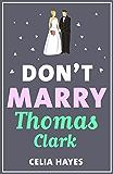 Don't Marry Thomas Clark: A fun feel-good romance