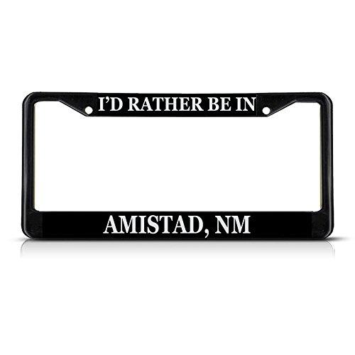 Sign Destination Metal Insert License Plate Frame I'd Rather Be in Amistad, Nm Weatherproof Car Accessories Black 2 Holes Solid Insert 1 Frame