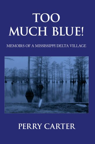 TOO MUCH BLUE!:MEMOIRS OF A MISSISSIPPI DELTA VILLAGE