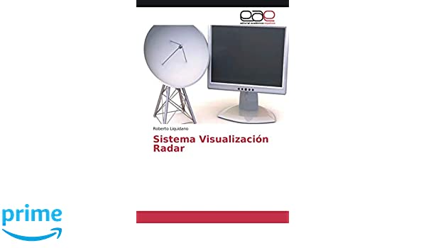 Sistema Visualización Radar (Spanish Edition): Roberto Liquidano: 9786202117418: Amazon.com: Books