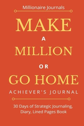 Make A Million Or Go Home! Achiever's Journal: 30