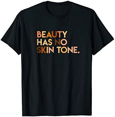 Beauty Has No Skin Tone - Melanin Slogan Unisex T-Shirt