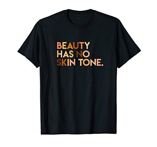 Attitude Graphic Tee - Beauty Has No Skin Tone - Melanin Slogan Unisex T-Shirt