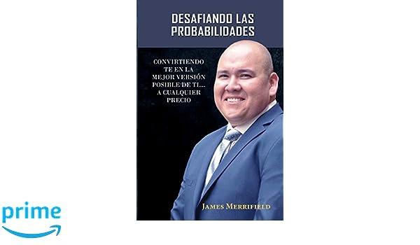 Descafiando Las Probabilidades: Convirtiéndose Te En La Mejor Versión Posible de Ti a Cualquier Precio (Spanish Edition): James Merrifield: 9781732629974: ...