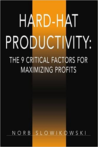 Hard-Hat Productivity: The 9 Critical Factors for Maximizing Profits: The 9 Critical Factors for Maximizing Profits by Norb Slowikowski (2006-06-12)