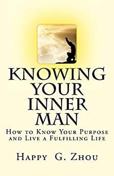 Knowing Your Inner Man: How to Know Your Purpose and Live a Fulfilling Life by [Zhou, Happy]