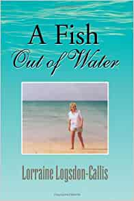 A fish out of water lorraine logsdon callis for A fish out of water book