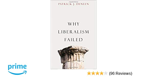 Why Liberalism Failed (Politics and Culture): Patrick J