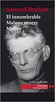El innombrable, Malone Muere, Molloy/ Molloy, Malone Dies, the Unnamable (Spanish Edition)