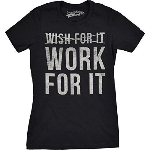 Crazy Dog TShirts - Womens Work For It Funny Don't Wish For It Hardworking Career Girl Power T shirt - Camiseta Para Mujer