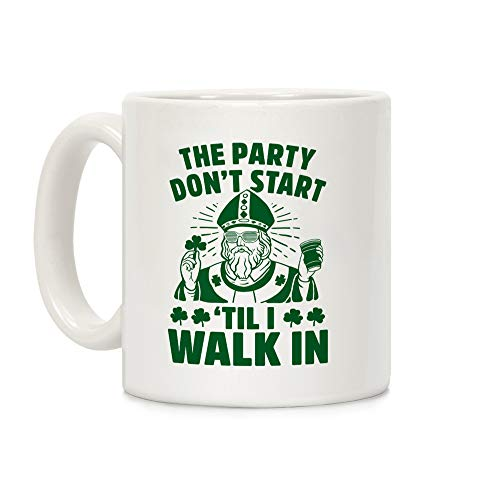 LookHUMAN The Party Don't Start Till I Walk In (St. Patrick) White 11 Ounce Ceramic Coffee -