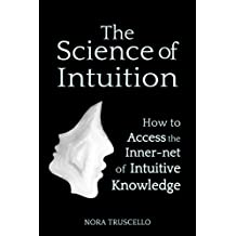 The Science of Intuition: How to Access the Inner-net of Intuitive Knowledge