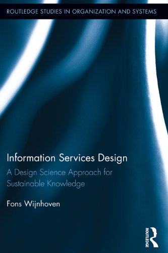 Download Information Services Design: A Design Science Approach for Sustainable Knowledge (Routledge Studies in Organization and Systems) Pdf