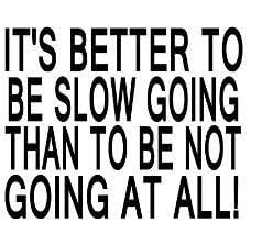 It'S Better To Be Slow Going Than To Not Be Going At All - Wall Decal - Peel & Stick Sticker - Vinyl Wall Decal - Size : 16 Inches X 16 Inches - 22 Colors Available