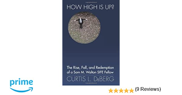 How high is up the rise fall and redemption of a sam m walton how high is up the rise fall and redemption of a sam m walton sife fellow curtis l deberg 9781937748036 amazon books fandeluxe Choice Image