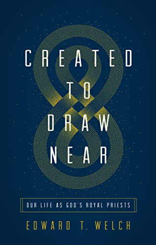 (Created to Draw Near: Our Life As God's Royal Priests )