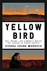 Yellow Bird: Oil, Murder, and a Woman's Search for Justice in Indian Cou