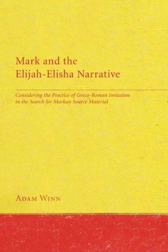 Mark and the Elijah-Elisha Narrative: Considering the Practice of Greco-Roman Imitation in the Search for Markan Source Material ebook