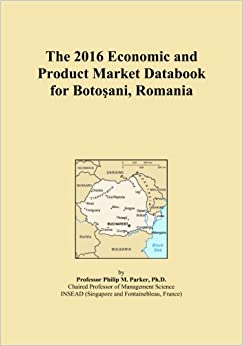 The 2016 Economic and Product Market Databook for Botoşani, Romania