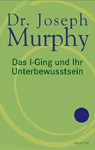 Das i-Ging und Ihr Unterbewusstsein Gebundenes Buch – 5. Februar 2008 Joseph Murphy Ariston 3720540405 Esoterik