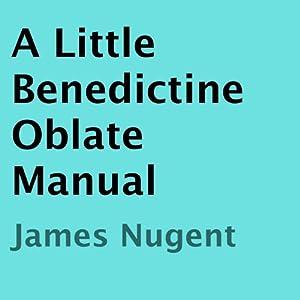 A Little Benedictine Oblate Manual Audiobook