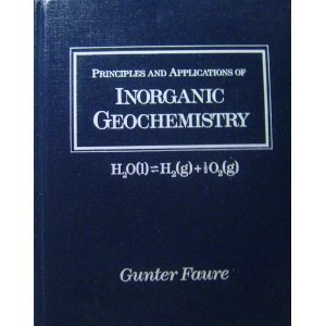 Principles and Applications of Inorganic Geochemistry: A Comprehensive Textbook for Geology Students by Gunter Faure