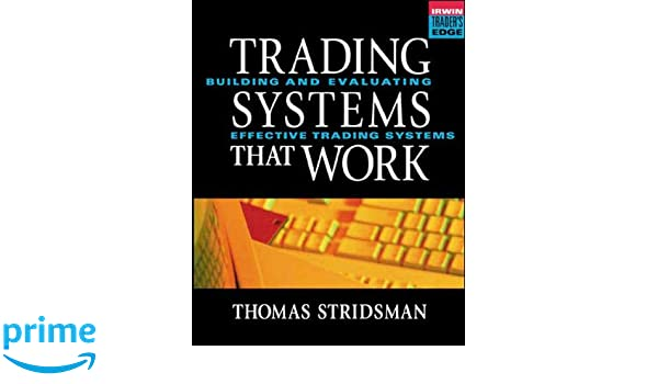 Tradings Systems That Work: Building and Evaluating ...