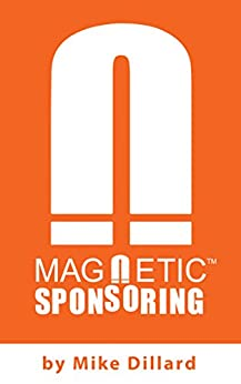 Magnetic Sponsoring: How To Attract Endless New Leads And Distributors To You Automatically by [Dillard, Mike]