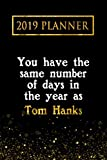 2019 Planner: You Have The Same Number Of Days In The Year As Tom Hanks: Tom Hanks 2019 Planner