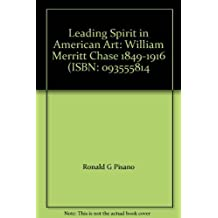 A leading spirit in American art: William Merritt Chase, 1849-1916 by Ronald G Pisano (1983-05-03)