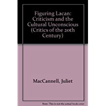 Figuring Lacan: Criticism and the Cultural Unconscious (American Tribal Religions) by Juliet Flower MacCannell (1986-11-28)