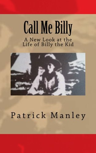 Call Me Billy: A New Look At The Life Of Billy The Kid