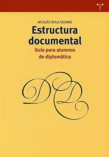 Estructura documental: guía para alumnos de diplomática (Biblioteconomía y Administración cultural) Tapa blanda – 27 mar 2014 Nicolás Ávila Seoane Trea 8497047451 Library