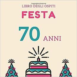 Auguri Buon Compleanno 70 Anni.Festa 70 Anni Libro Degli Ospiti Per Scrivere Auguri E