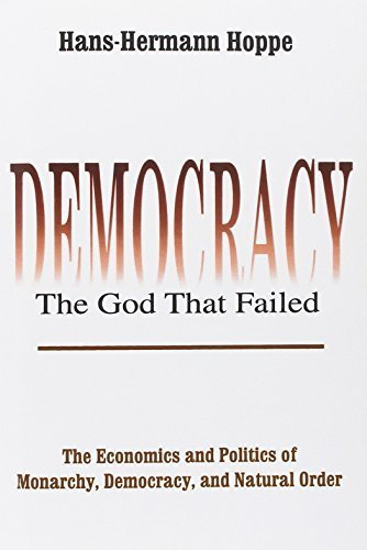 Democracy--The God That Failed: The Economics and Politics of Monarchy, Democracy, and Natural Order by Hoppe, Hans-Hermann (2001) Paperback