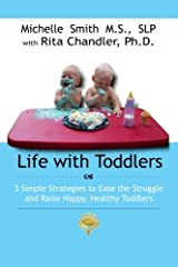 Life With Toddlers: 3 simple strategies to ease the struggle and raise happy, healthy toddlers Paperback