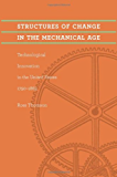 Structures of Change in the Mechanical Age: Technological Innovation in the United States, 1790-1865 (Johns Hopkins Studies in the History of Technology)