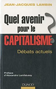 Quel avenir pour le capitalisme ?: Analyse et synthèse des débats actuels par Jean-Jacques Lambin