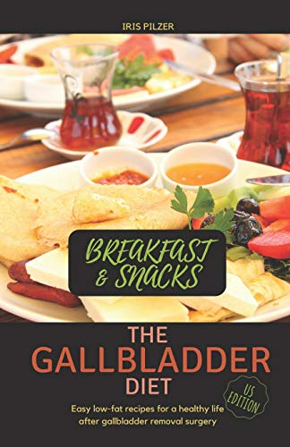The Gallbladder Diet - Breakfast & Snacks (US Edition): Easy, low-fat recipes for a healthy life after gallbladder removal surgery