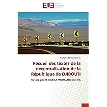 Recueil des textes de la décentralisation de la République de DJIBOUTI: Préfacé par SE DILEITA MOHAMED DILEITA