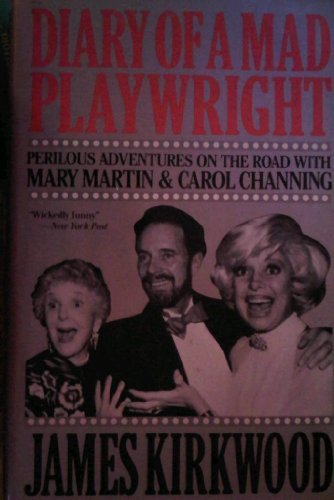 Diary of a Mad Playwright : Perilous Adventures on the Road with Mary Martin & Carol Channing
