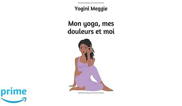 Mon yoga, mes douleurs et moi: Amazon.es: Yogini Meggie ...