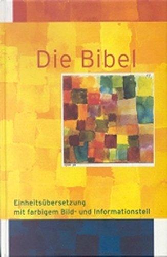 Die Bibel: Einheitsübersetzung mit farbigem Bild- und Informationsteil. Gesamtausgabe