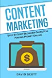 Content Marketing: Step By Step Beginner Guide For Making Money Online